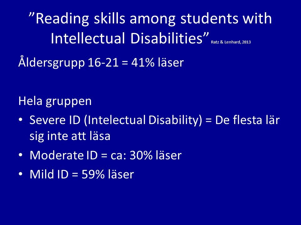 """Reading skills among students with Intellectual Disabilities"" Ratz & Lenhard, 2013 Åldersgrupp 16-21 = 41% läser Hela gruppen • Severe ID (Intelectua"