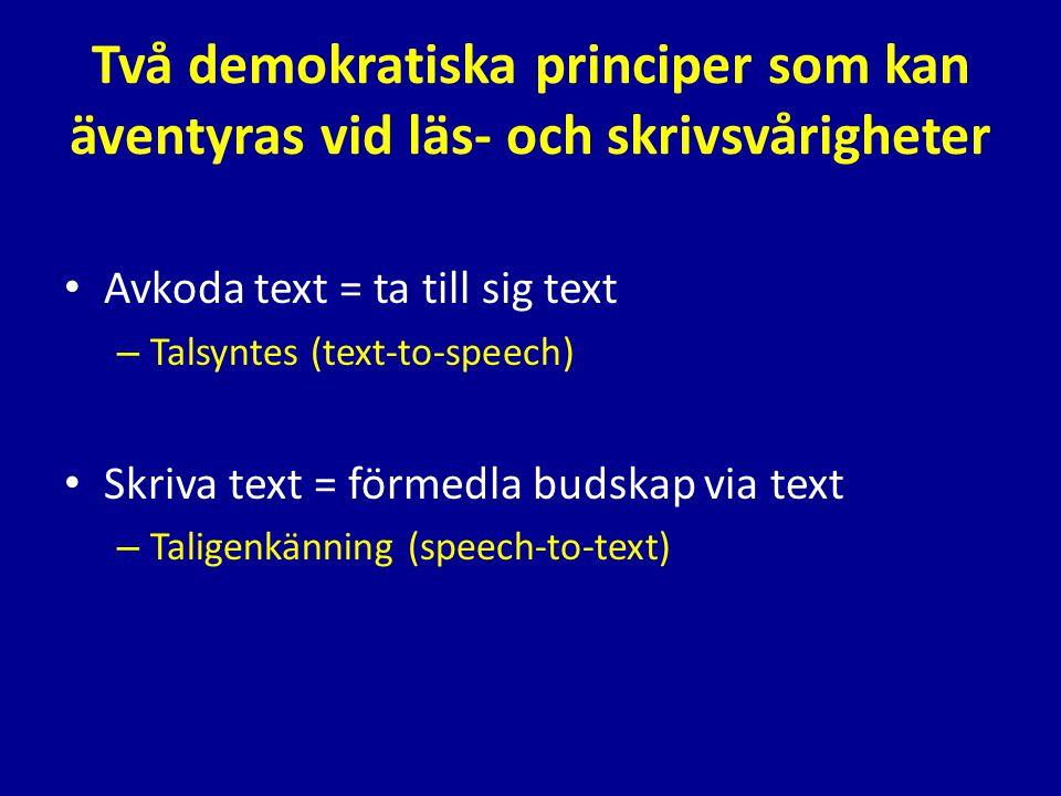 Två demokratiska principer som kan äventyras vid läs- och skrivsvårigheter • Avkoda text = ta till sig text – Talsyntes (text-to-speech) • Skriva text