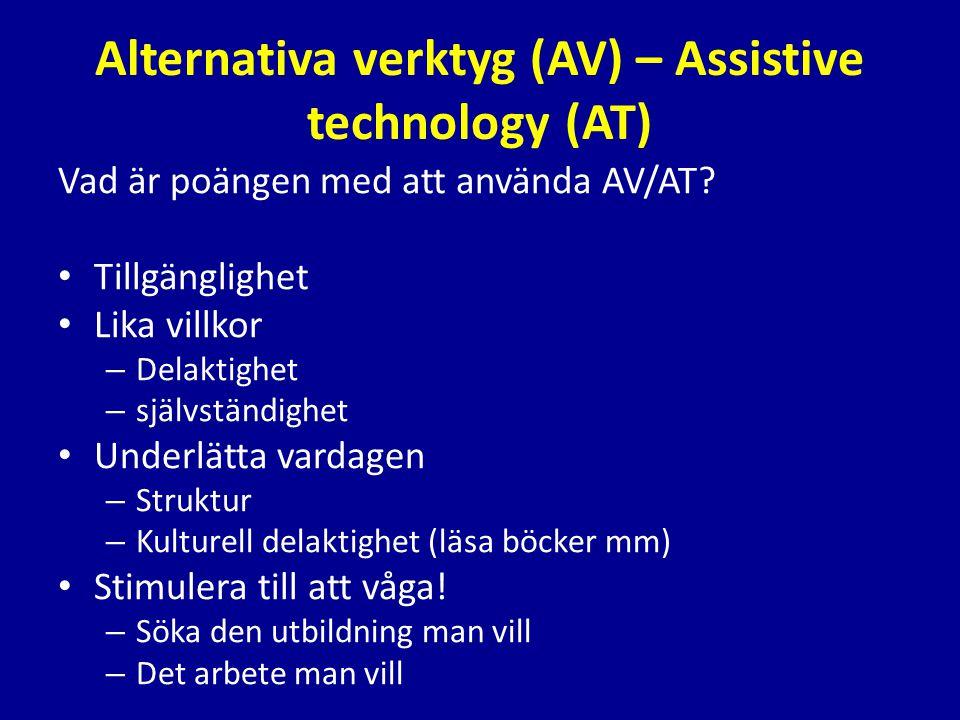 Alternativa verktyg (AV) – Assistive technology (AT) Vad är poängen med att använda AV/AT? • Tillgänglighet • Lika villkor – Delaktighet – självständi