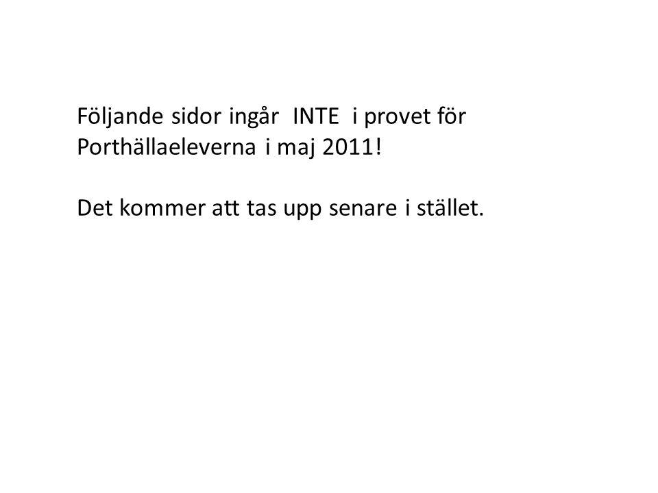 Följande sidor ingår INTE i provet för Porthällaeleverna i maj 2011.