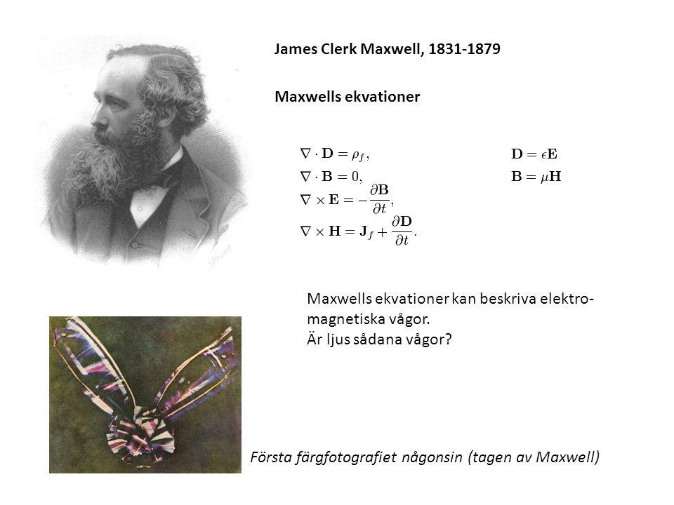James Clerk Maxwell, 1831-1879 Maxwells ekvationer Maxwells ekvationer kan beskriva elektro- magnetiska vågor. Är ljus sådana vågor? Första färgfotogr