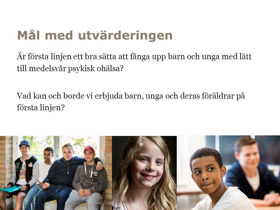 Mål med utvärderingen Är första linjen ett bra sätta att fånga upp barn och unga med lätt till medelsvår psykisk ohälsa? Vad kan och borde vi erbjuda