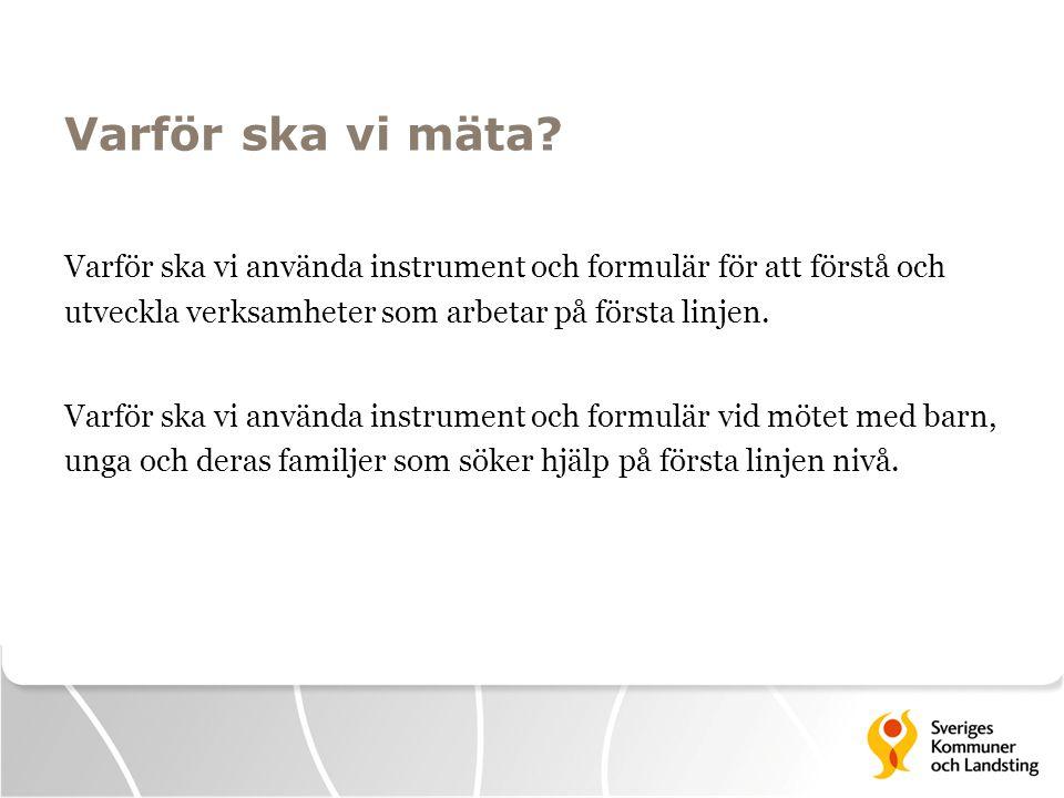 Varför ska vi mäta? Varför ska vi använda instrument och formulär för att förstå och utveckla verksamheter som arbetar på första linjen. Varför ska vi