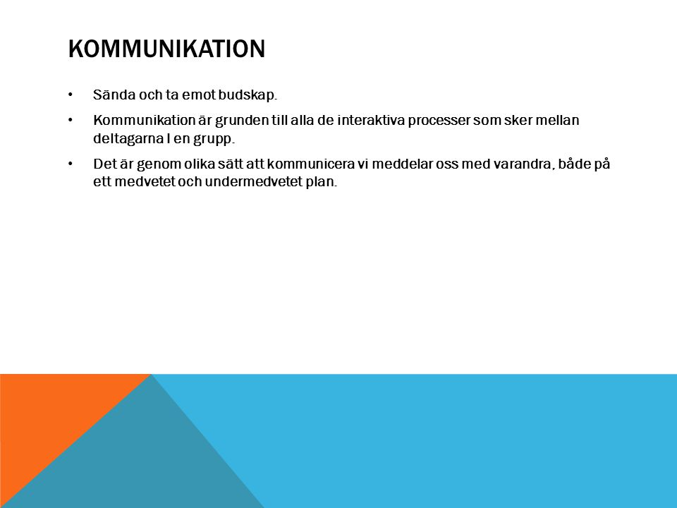 KOMMUNIKATION • Sända och ta emot budskap.