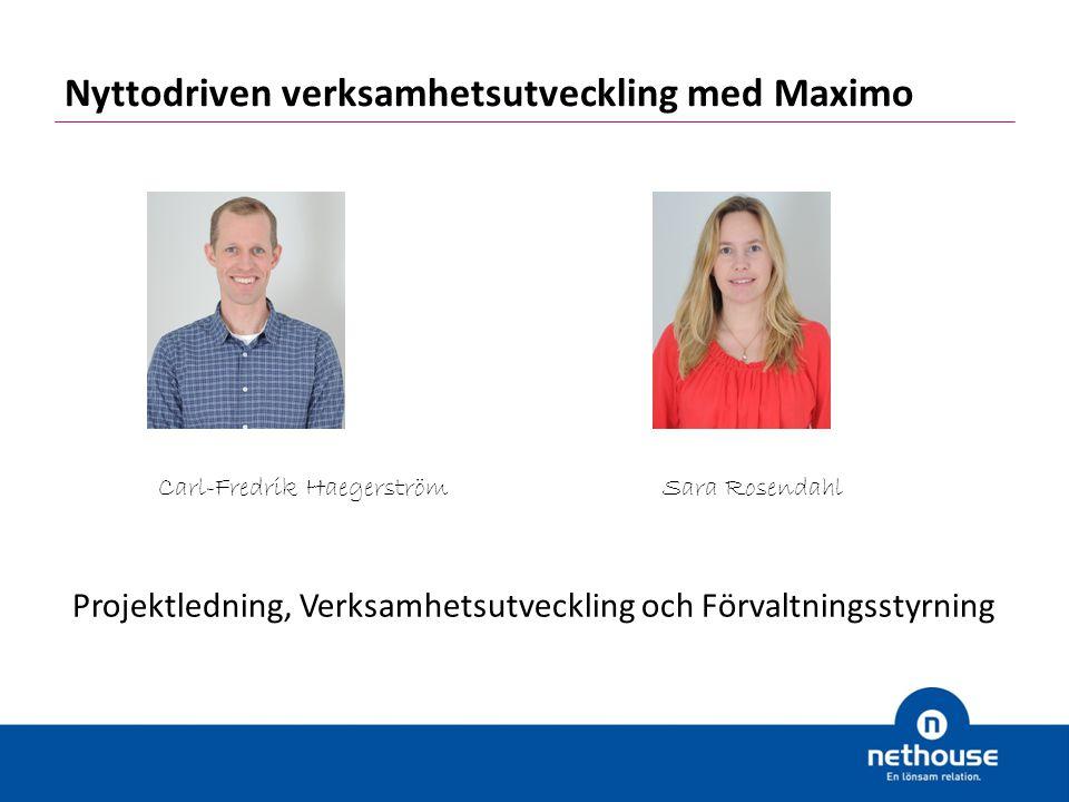 Carl-Fredrik HaegerströmSara Rosendahl Projektledning, Verksamhetsutveckling och Förvaltningsstyrning Nyttodriven verksamhetsutveckling med Maximo
