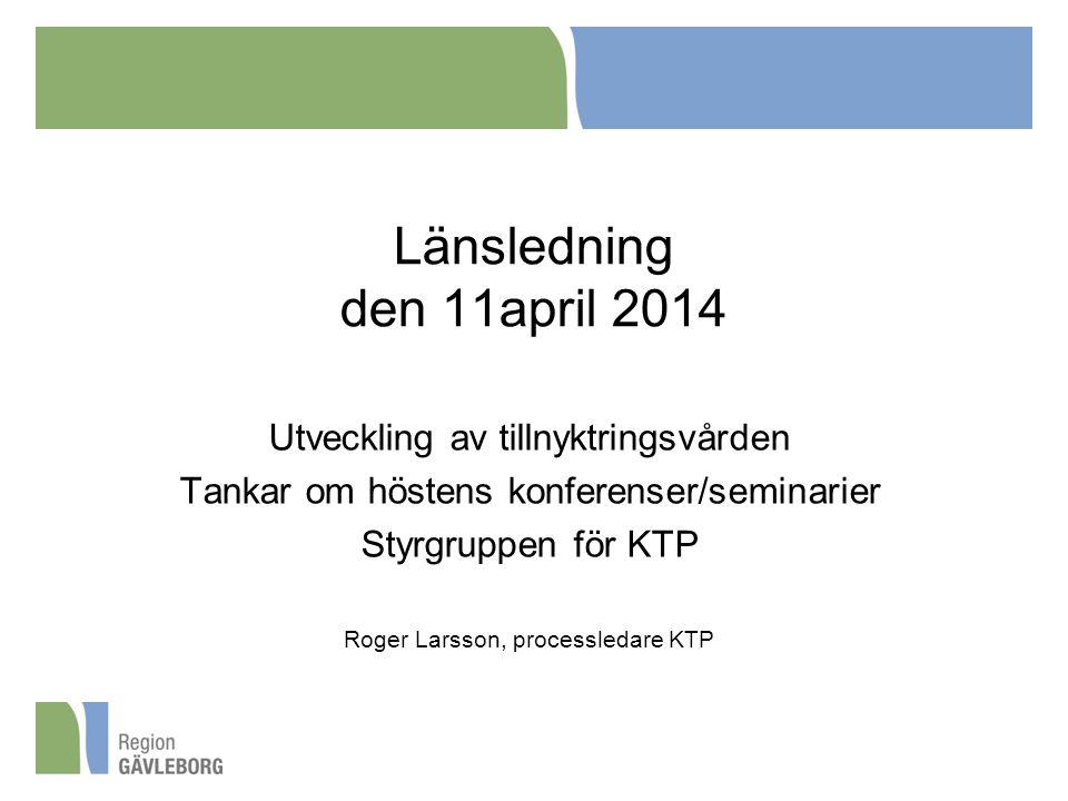 Länsledning den 11april 2014 Utveckling av tillnyktringsvården Tankar om höstens konferenser/seminarier Styrgruppen för KTP Roger Larsson, processleda