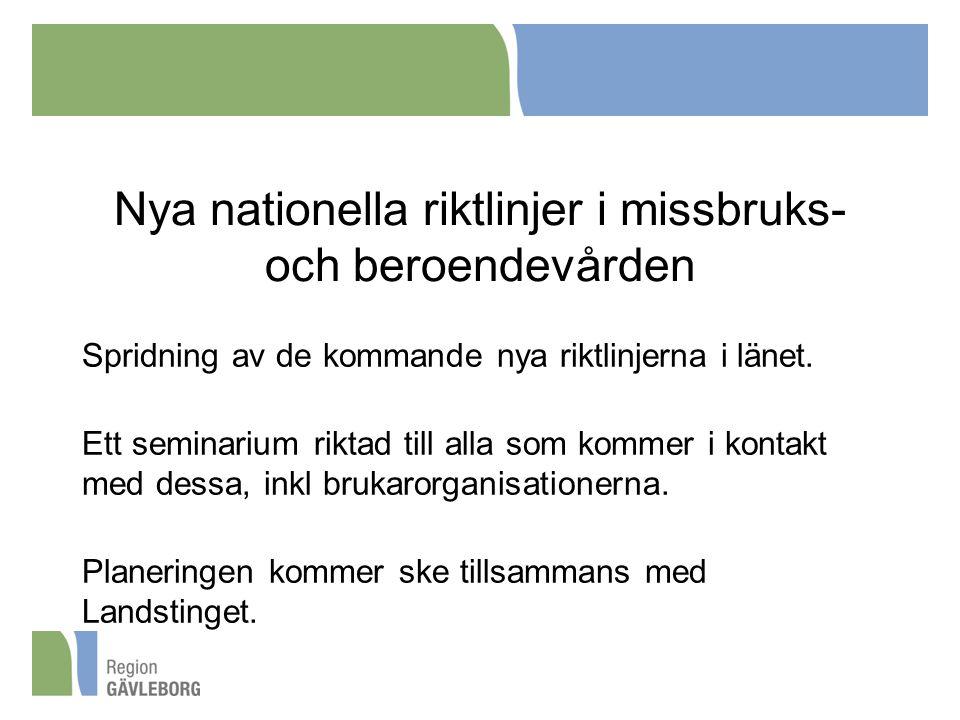 Nya nationella riktlinjer i missbruks- och beroendevården Spridning av de kommande nya riktlinjerna i länet. Ett seminarium riktad till alla som komme