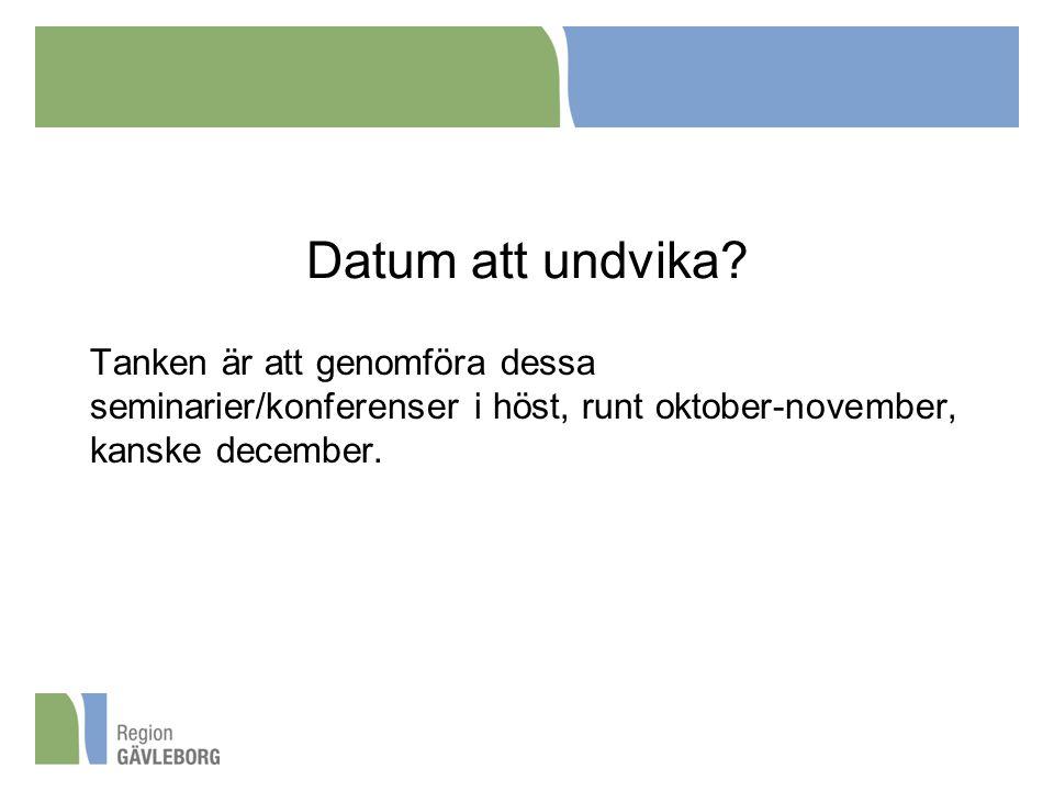 Datum att undvika? Tanken är att genomföra dessa seminarier/konferenser i höst, runt oktober-november, kanske december.