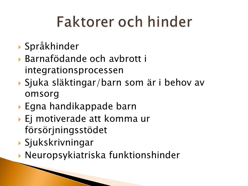  Sfi verksamheter  Arbetsförmedling  Försäkringskassa  Socialkontor o Integrationsverksamhet  Vårdcentraler