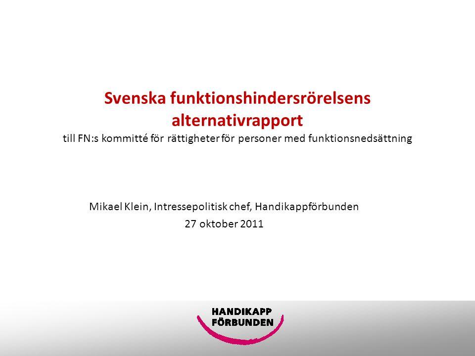 Mikael Klein, Intressepolitisk chef, Handikappförbunden 27 oktober 2011 Svenska funktionshindersrörelsens alternativrapport till FN:s kommitté för rättigheter för personer med funktionsnedsättning