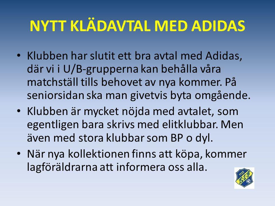 NYTT KLÄDAVTAL MED ADIDAS • Klubben har slutit ett bra avtal med Adidas, där vi i U/B-grupperna kan behålla våra matchställ tills behovet av nya kommer.