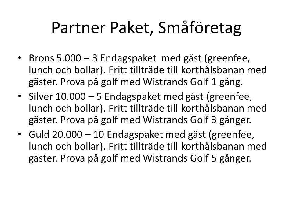 Partner Paket, Småföretag • Brons 5.000 – 3 Endagspaket med gäst (greenfee, lunch och bollar). Fritt tillträde till korthålsbanan med gäster. Prova på