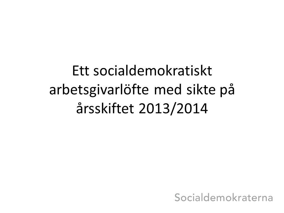 Ett socialdemokratiskt arbetsgivarlöfte med sikte på årsskiftet 2013/2014
