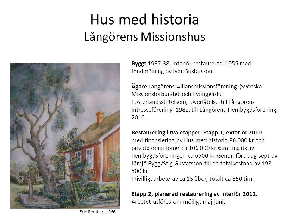 Hus med historia Långörens Missionshus Byggt 1937-38, interiör restaurerad 1955 med fondmålning av Ivar Gustafsson. Ägare Långörens Alliansmissionsför