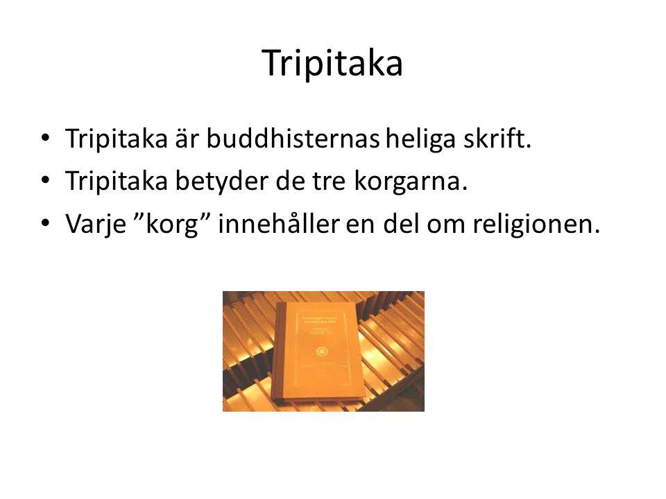 """Tripitaka • Tripitaka är buddhisternas heliga skrift. • Tripitaka betyder de tre korgarna. • Varje """"korg"""" innehåller en del om religionen."""