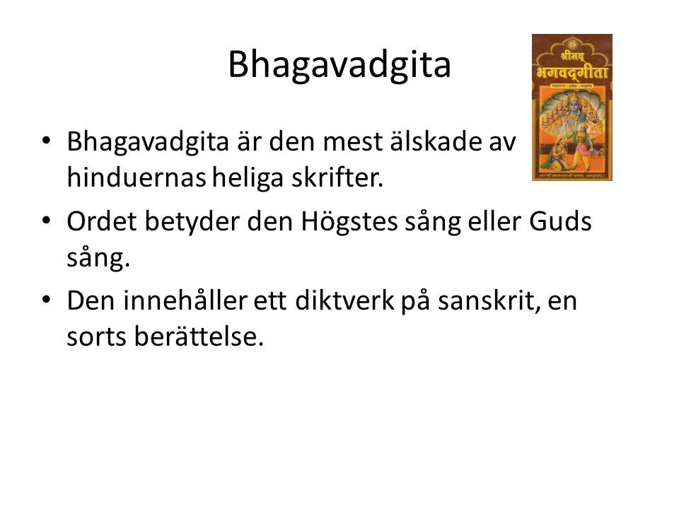 Bhagavadgita • Bhagavadgita är den mest älskade av hinduernas heliga skrifter. • Ordet betyder den Högstes sång eller Guds sång. • Den innehåller ett
