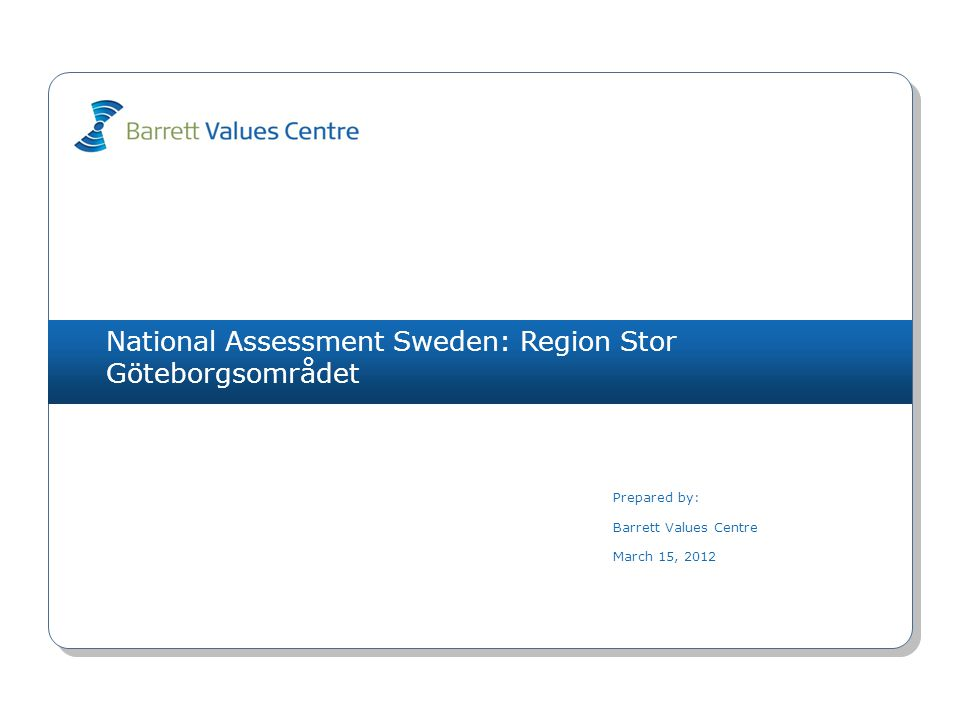 National Assessment Sweden: Region Stor Göteborgsområdet Prepared by: Barrett Values Centre March 15, 2012