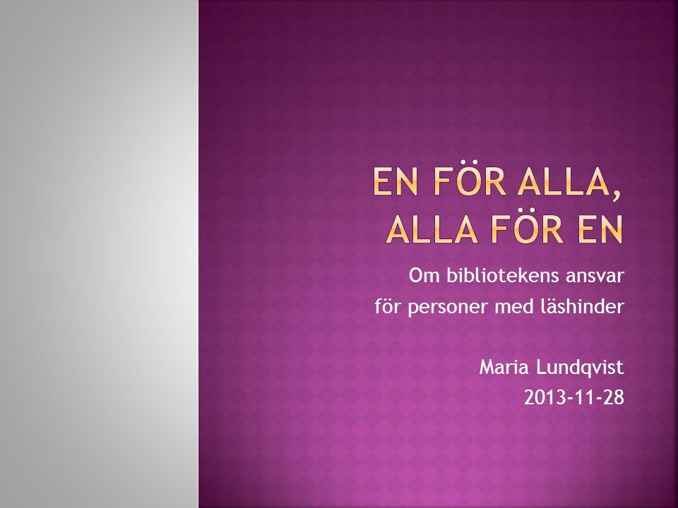Om bibliotekens ansvar för personer med läshinder Maria Lundqvist 2013-11-28
