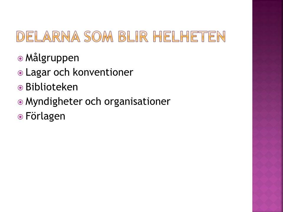  Målgruppen  Lagar och konventioner  Biblioteken  Myndigheter och organisationer  Förlagen