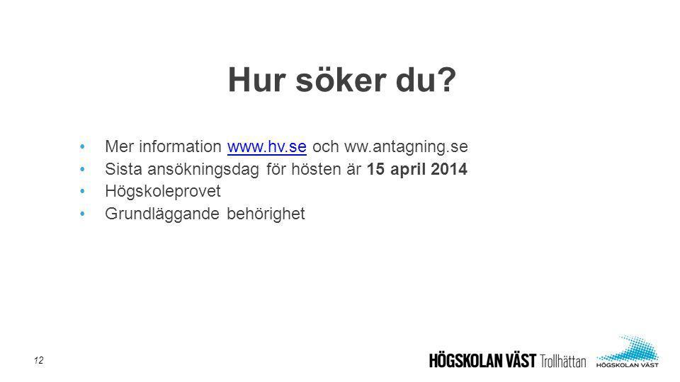 •Mer information www.hv.se och ww.antagning.sewww.hv.se •Sista ansökningsdag för hösten är 15 april 2014 •Högskoleprovet •Grundläggande behörighet Hur