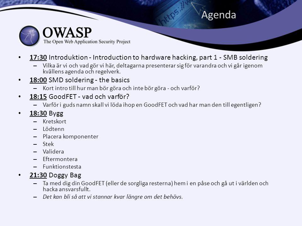 Agenda • 17:30 Introduktion - Introduction to hardware hacking, part 1 - SMB soldering – Vilka är vi och vad gör vi här, deltagarna presenterar sig för varandra och vi går igenom kvällens agenda och regelverk.