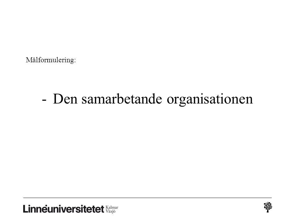 Målformulering: -Den samarbetande organisationen