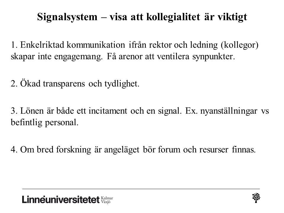 Signalsystem – visa att kollegialitet är viktigt 1. Enkelriktad kommunikation ifrån rektor och ledning (kollegor) skapar inte engagemang. Få arenor at