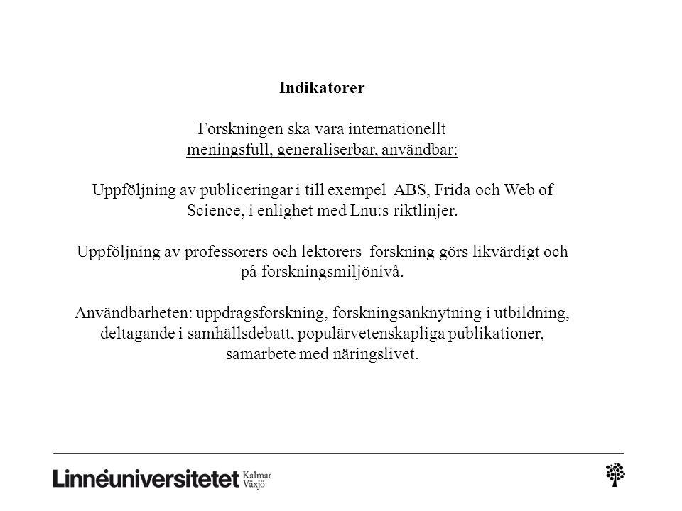 Indikatorer Forskningen ska vara internationellt meningsfull, generaliserbar, användbar: Uppföljning av publiceringar i till exempel ABS, Frida och Web of Science, i enlighet med Lnu:s riktlinjer.