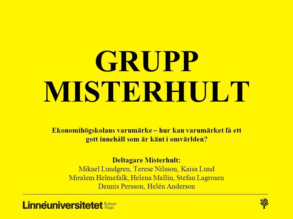 GRUPP MISTERHULT Ekonomihögskolans varumärke – hur kan varumärket få ett gott innehåll som är känt i omvärlden? Deltagare Misterhult: Mikael Lundgren,