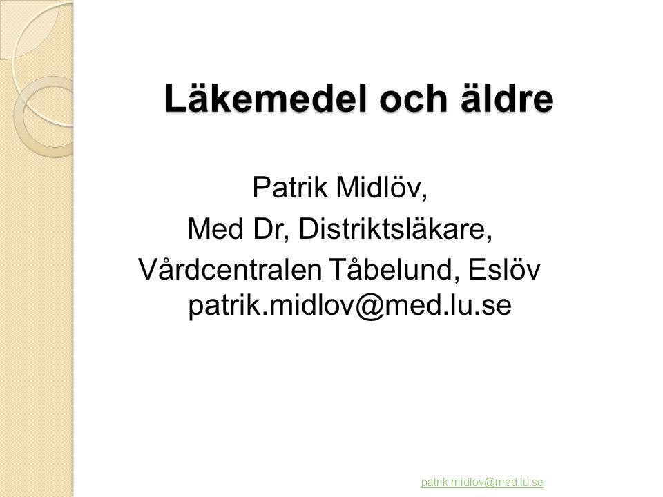 Läkemedel och äldre Patrik Midlöv, Med Dr, Distriktsläkare, Vårdcentralen Tåbelund, Eslöv patrik.midlov@med.lu.se patrik.midlov@med.lu.se