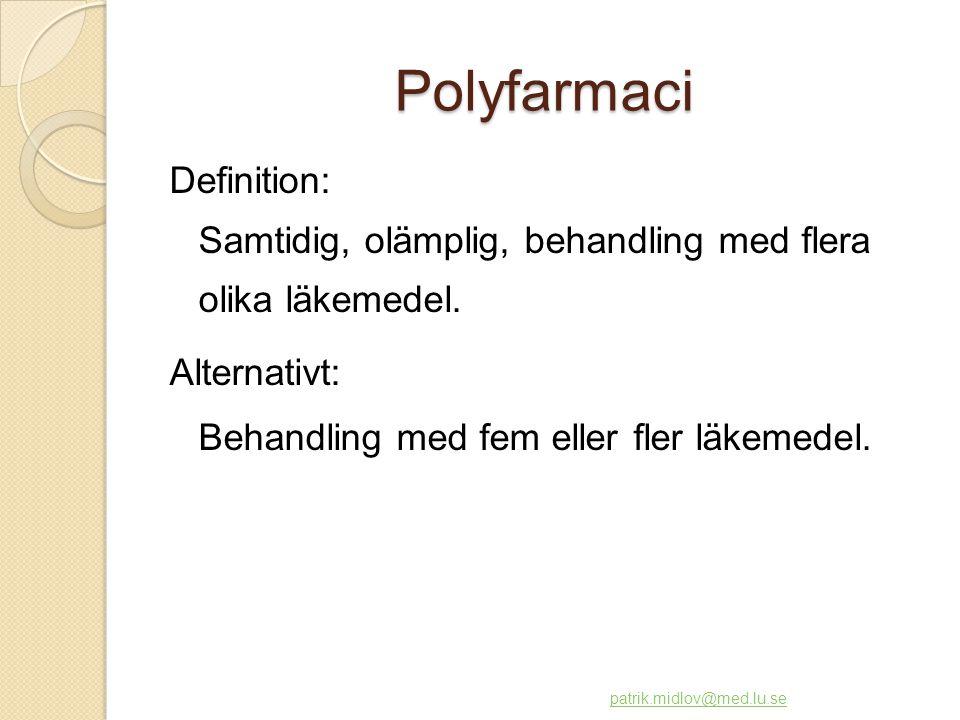 Polyfarmaci Definition: Samtidig, olämplig, behandling med flera olika läkemedel. Alternativt: Behandling med fem eller fler läkemedel. patrik.midlov@