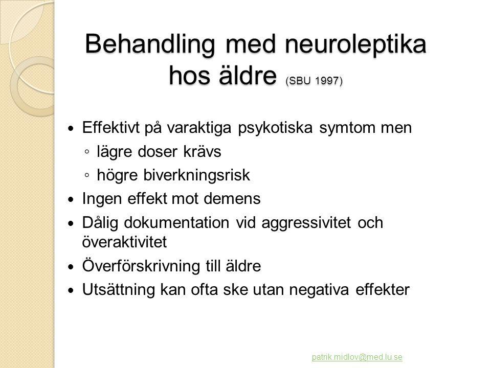 Behandling med neuroleptika hos äldre (SBU 1997)  Effektivt på varaktiga psykotiska symtom men ◦ lägre doser krävs ◦ högre biverkningsrisk  Ingen ef