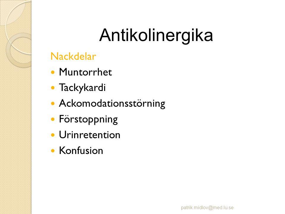 Nackdelar  Muntorrhet  Tackykardi  Ackomodationsstörning  Förstoppning  Urinretention  Konfusion patrik.midlov@med.lu.se Antikolinergika
