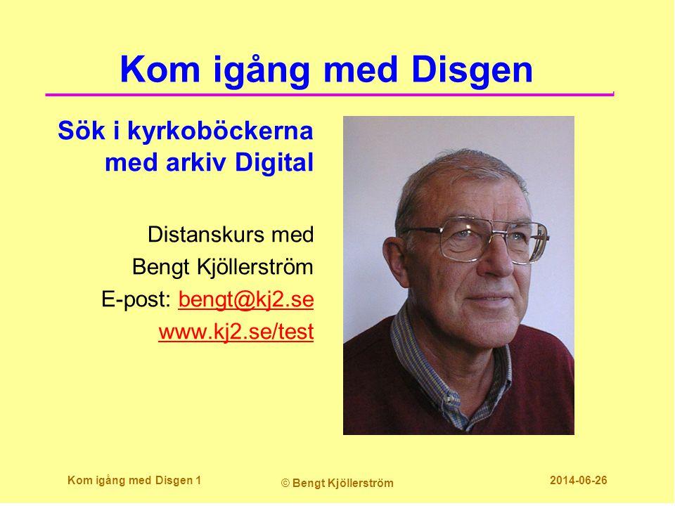 Kom igång med Disgen Sök i kyrkoböckerna med arkiv Digital Distanskurs med Bengt Kjöllerström E-post: bengt@kj2.sebengt@kj2.se www.kj2.se/test Kom igå