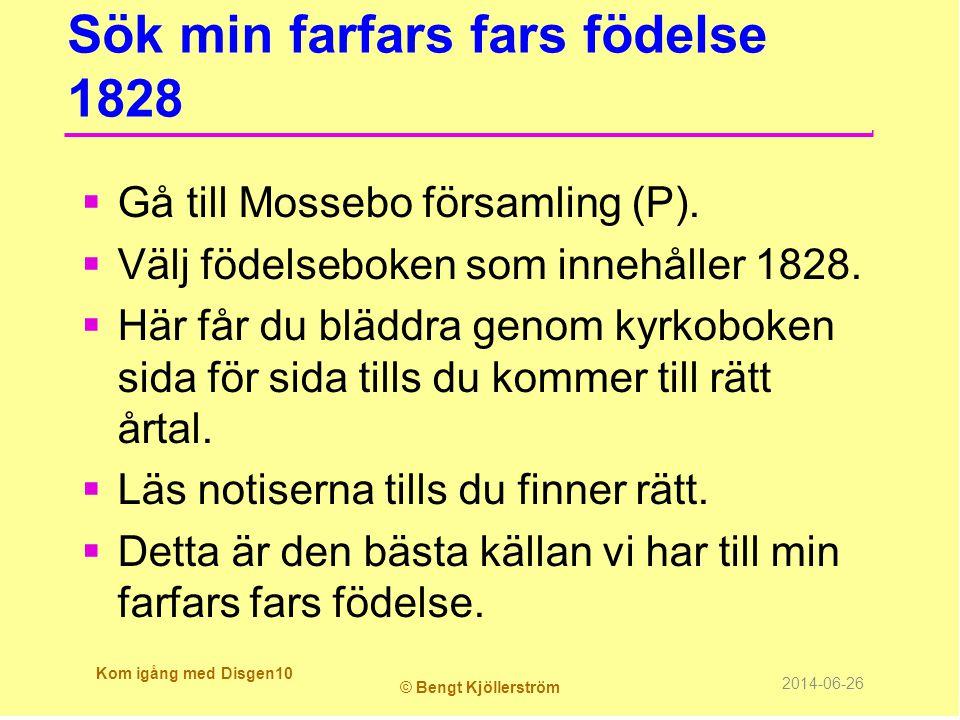Sök min farfars fars födelse 1828  Gå till Mossebo församling (P).  Välj födelseboken som innehåller 1828.  Här får du bläddra genom kyrkoboken sid