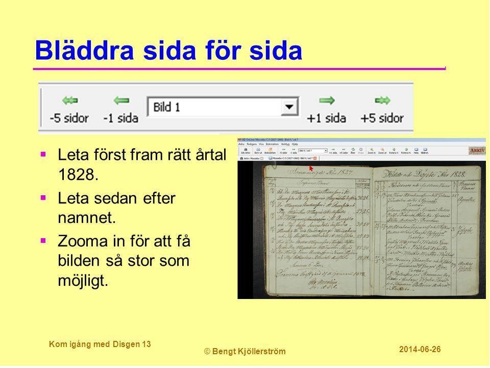 Bläddra sida för sida Kom igång med Disgen 13 © Bengt Kjöllerström 2014-06-26  Leta först fram rätt årtal 1828.  Leta sedan efter namnet.  Zooma in