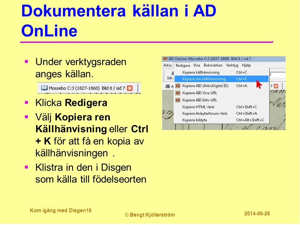 Dokumentera källan i AD OnLine  Under verktygsraden anges källan.  Klicka Redigera  Välj Kopiera ren Källhänvisning eller Ctrl + K för att få en ko