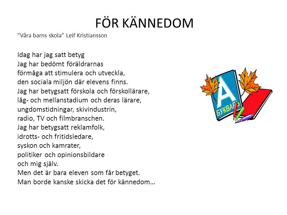 """FÖR KÄNNEDOM """"Våra barns skola"""" Leif Kristiansson Idag har jag satt betyg Jag har bedömt föräldrarnas förmåga att stimulera och utveckla, den sociala"""