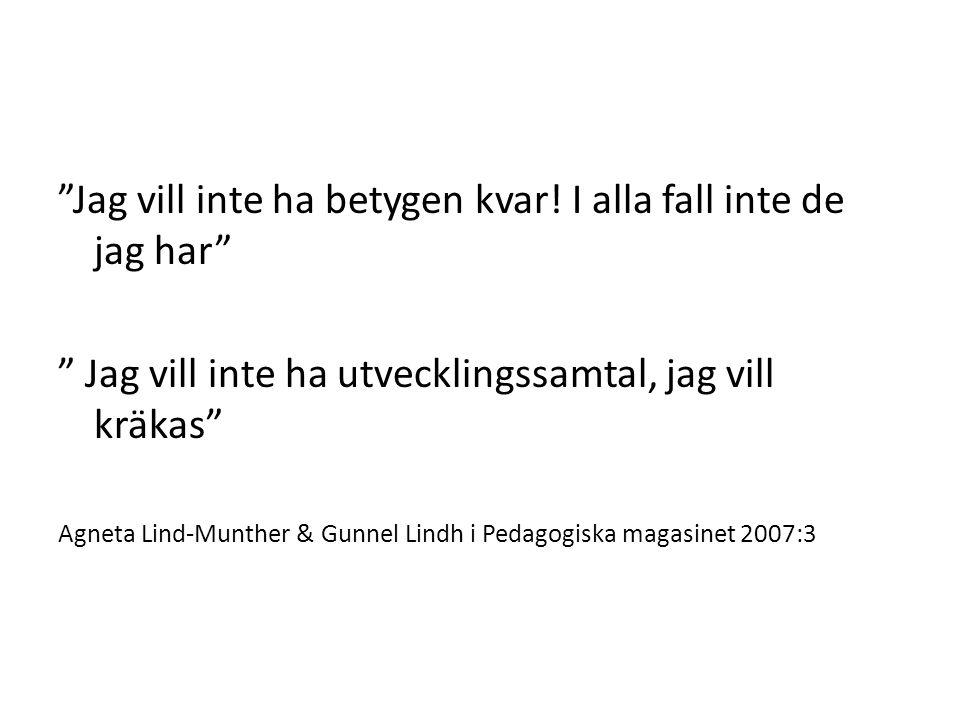 """""""Jag vill inte ha betygen kvar! I alla fall inte de jag har"""" """" Jag vill inte ha utvecklingssamtal, jag vill kräkas"""" Agneta Lind-Munther & Gunnel Lindh"""