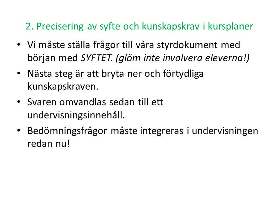 2. Precisering av syfte och kunskapskrav i kursplaner • Vi måste ställa frågor till våra styrdokument med början med SYFTET. (glöm inte involvera elev