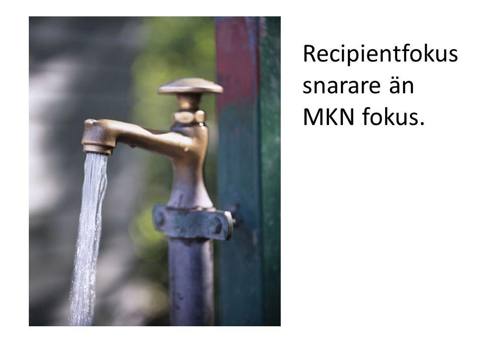 Recipientfokus snarare än MKN fokus.