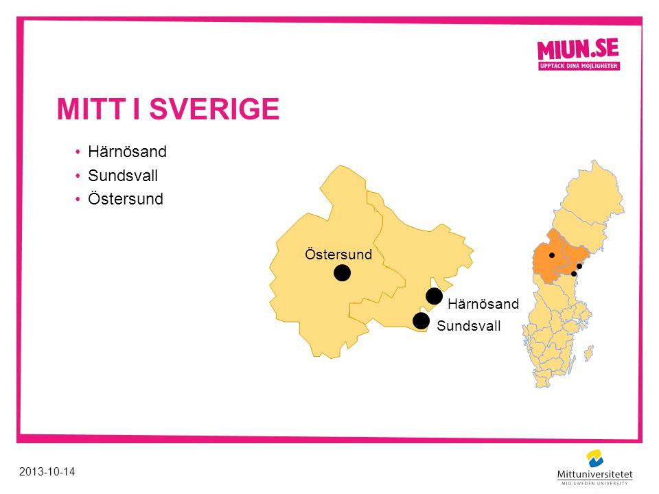 MITT I SVERIGE •Härnösand •Sundsvall •Östersund Östersund Sundsvall Härnösand 2013-10-14
