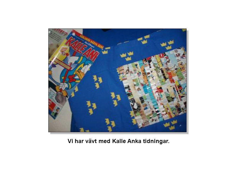 Vi har vävt med Kalle Anka tidningar.