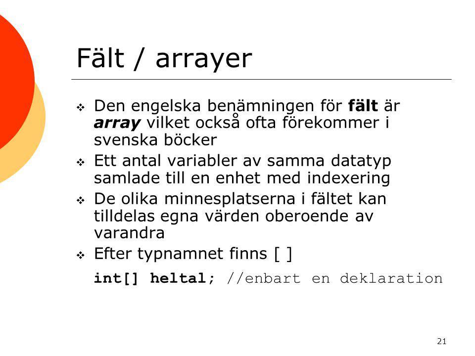 21 Fält / arrayer  Den engelska benämningen för fält är array vilket också ofta förekommer i svenska böcker  Ett antal variabler av samma datatyp sa