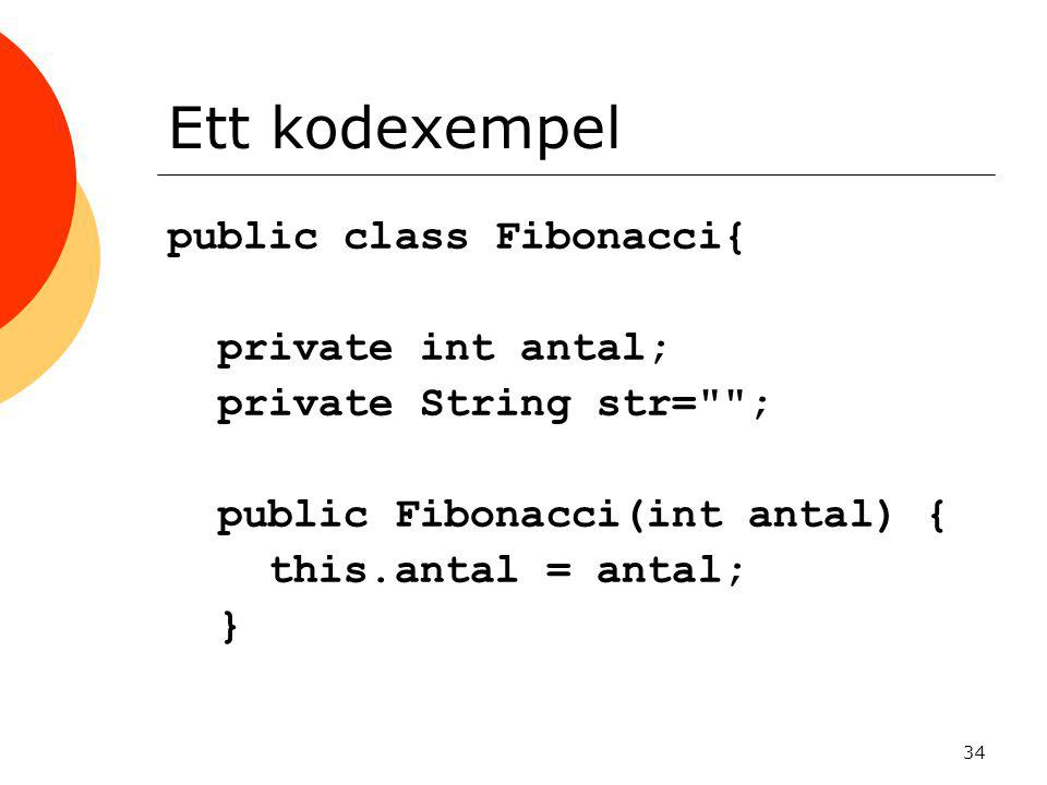 34 Ett kodexempel public class Fibonacci{ private int antal; private String str=