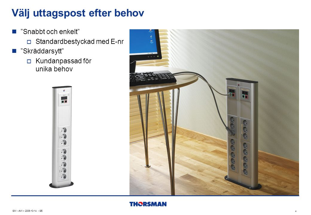 """ISM - AW – 2005-10-14 - SE 4 Välj uttagspost efter behov  """"Snabbt och enkelt""""  Standardbestyckad med E-nr  """"Skräddarsytt""""  Kundanpassad för unika"""