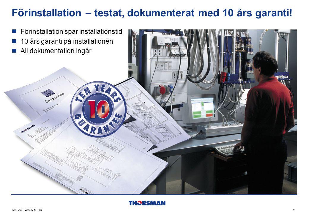 ISM - AW – 2005-10-14 - SE 7 Förinstallation – testat, dokumenterat med 10 års garanti!  Förinstallation spar installationstid  10 års garanti på in