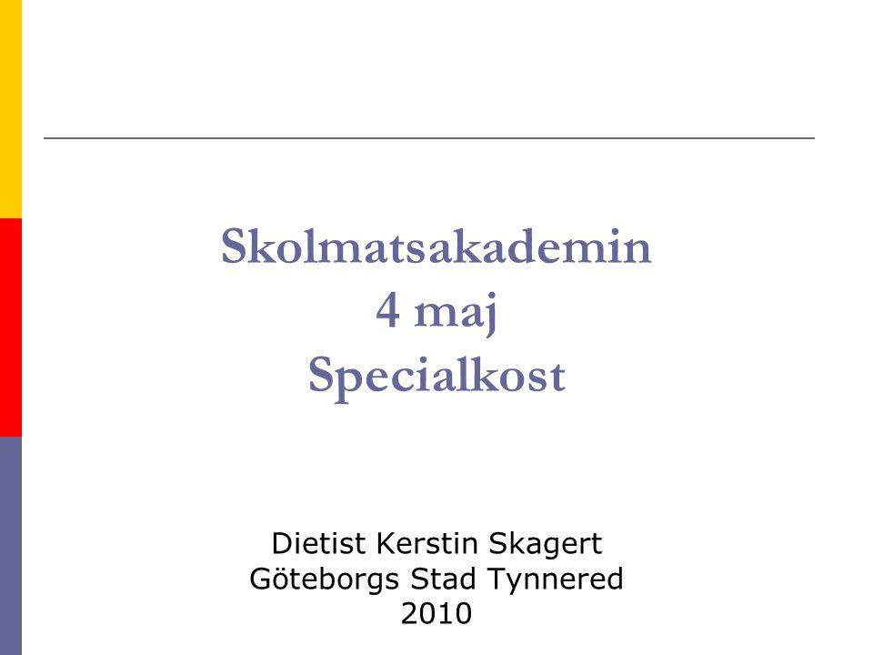 Skolmatsakademin 4 maj Specialkost Dietist Kerstin Skagert Göteborgs Stad Tynnered 2010