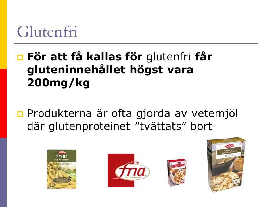 Glutenfri  För att få kallas för glutenfri får gluteninnehållet högst vara 200mg/kg  Produkterna är ofta gjorda av vetemjöl där glutenproteinet tvättats bort