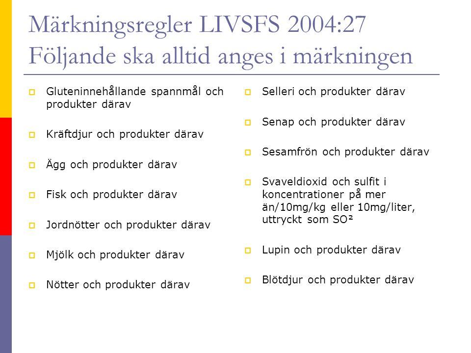 Märkningsregler LIVSFS 2004:27 Följande ska alltid anges i märkningen  Gluteninnehållande spannmål och produkter därav  Kräftdjur och produkter därav  Ägg och produkter därav  Fisk och produkter därav  Jordnötter och produkter därav  Mjölk och produkter därav  Nötter och produkter därav  Selleri och produkter därav  Senap och produkter därav  Sesamfrön och produkter därav  Svaveldioxid och sulfit i koncentrationer på mer än/10mg/kg eller 10mg/liter, uttryckt som SO²  Lupin och produkter därav  Blötdjur och produkter därav